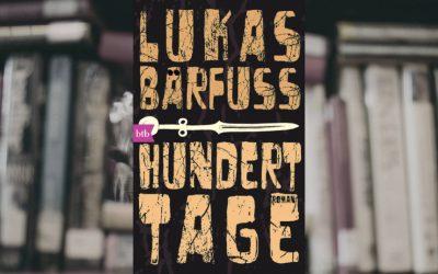 Empfehlung: Hundert Tage von Lukas Bärfuss