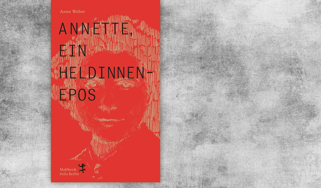 Anne Weber: Annette, Ein Heldinnen-Epos